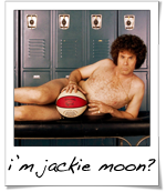 I'm Jackie Moon?